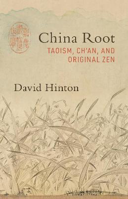 China Root: Taoism, Ch'an, and Original Zen by David Hinton