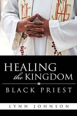 Healing the Kingdom Black Priest by Lynn Johnson