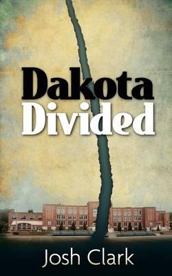 Dakota Divided by Josh Clark