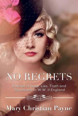 No Regrets: A Novel of Love and Lies in World War II England by Mary Christian Payne