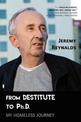 From Destitute to Ph.D.: My Homeless Journey by Jeremy Reynalds