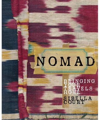 Nomad: Bringing Your Travels Home by Sibella Court