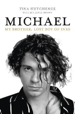 Michael: My Brother, Lost Boy of Inxs by Tina Hutchence