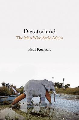 Dictatorland by Paul Kenyon