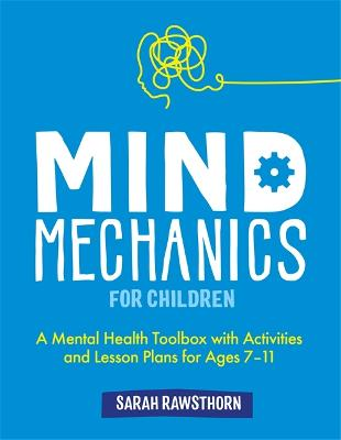 Mind Mechanics for Children: A Mental Health Toolbox with Activities and Lesson Plans for Ages 7-11 book