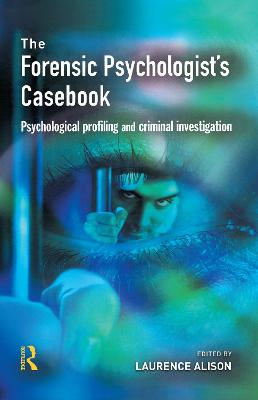 The Forensic Psychologist's Casebook by Laurence Alison