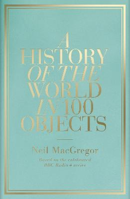A A History of the World in 100 Objects by Dr Neil MacGregor