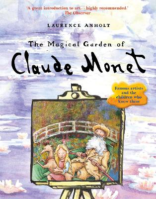 Magical Garden of Claude Monet by Laurence Anholt