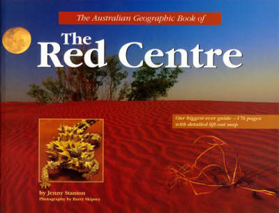 The Australian Geographic Book of the Red Centre by Jenny Stanton