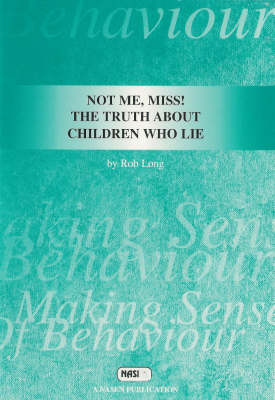 Not Me, Miss!: The Truth About Children Who Lie by Rob Long