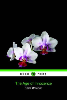The Age of Innocence (Dodo Press) by Edith Wharton