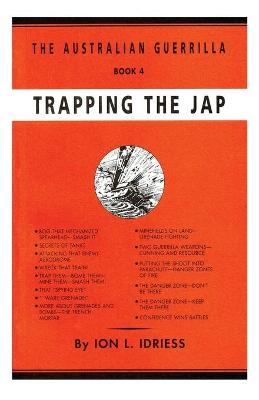 Trapping the Jap: The Australian Guerrilla Book 4 by Ion Idriess