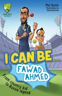 Cricket Australia: I Can Be....Fawad Ahmed by Phil Kettle