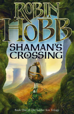 Shaman's Crossing: Bk. 1: Soldier Son Trilogy by Robin Hobb