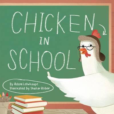 Chicken In School by Adam Lehrhaupt