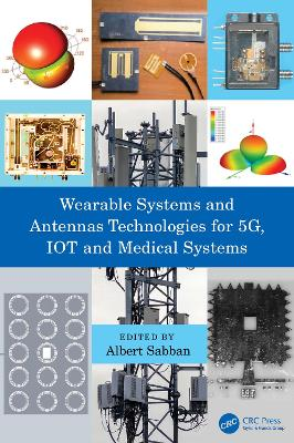 Wearable Systems and Antennas Technologies for 5G, IOT and Medical Systems by Albert Sabban