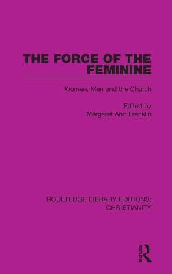 The Force of the Feminine: Women, Men and the Church by Margaret Ann Franklin