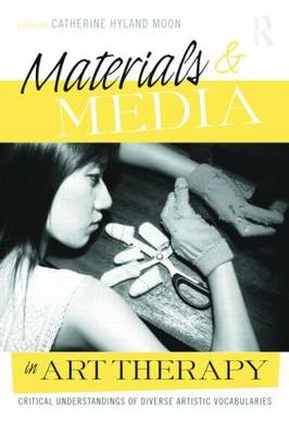 Materials & Media in Art Therapy by Catherine Hyland Moon