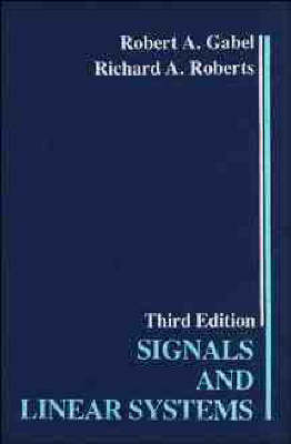Signals and Linear Systems 3E by Robert A. Gabel