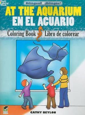 At the Aquarium Coloring Book/En El Acuario Libro de Colorear by Cathy Beylon