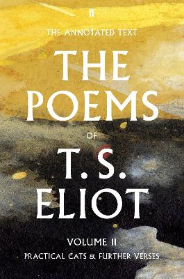 The Poems of T. S. Eliot Volume II: Practical Cats and Further Verses by T. S. Eliot