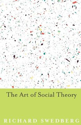 The Art of Social Theory by Richard Swedberg