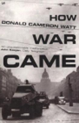 How War Came by Donald Cameron Watt