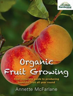 Organic Fruit Growing by Annette McFarlane