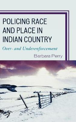Policing Race and Place in Indian Country by Barbara Perry