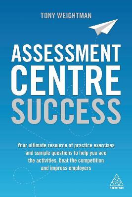 Assessment Centre Success by Tony Weightman