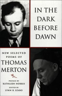 In the Dark Before Dawn: New Selected Poems by Thomas Merton