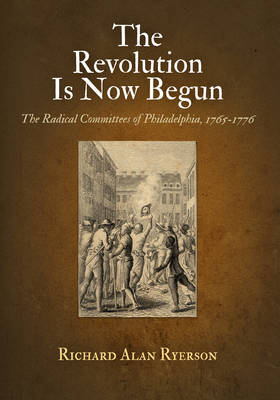 Revolution Is Now Begun by Richard Alan Ryerson