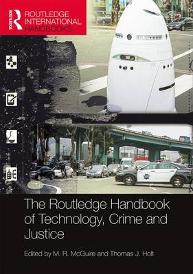The Routledge Handbook of Technology, Crime and Justice by M. R. McGuire