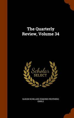 The Quarterly Review, Volume 34 by Baron Ernle Rowland Edmund Prothero