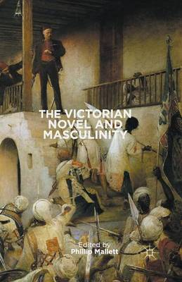 The Victorian Novel and Masculinity by Phillip Mallett
