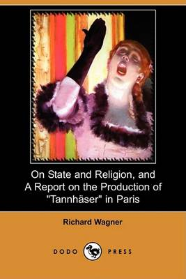 On State and Religion, and a Report on the Production of Tannhauser in Paris (Dodo Press) by Richard Wagner