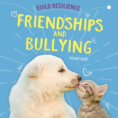 Build Resilience: Friendships and Bullying by Honor Head