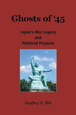 Ghosts of '45: Japan's War Legacy and National Purpose by Alumni Professor of Biological Sciences Geoffrey E Hill