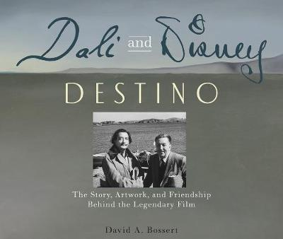 Dali & Disney: Destino by David A. Bossert