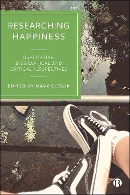 Researching Happiness: Qualitative, Biographical and Critical Perspectives by Ilona Suojanen
