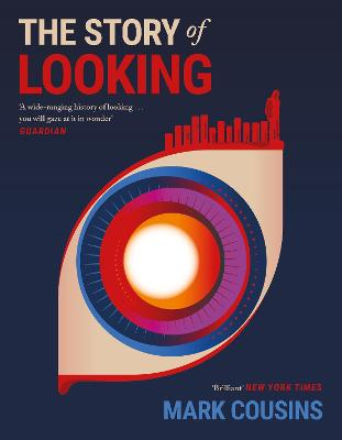 The The Story of Looking by Mark Cousins