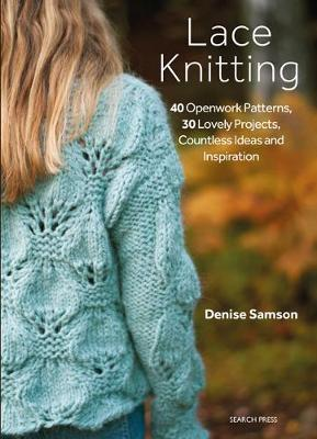 Lace Knitting: 40 Openwork Patterns, 30 Lovely Projects, Countless Ideas and Inspiration by Unknown