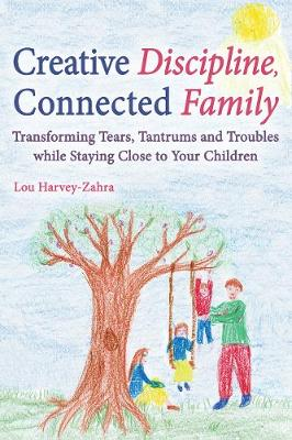 Creative Discipline, Connected Family by Lou Harvey-Zahra