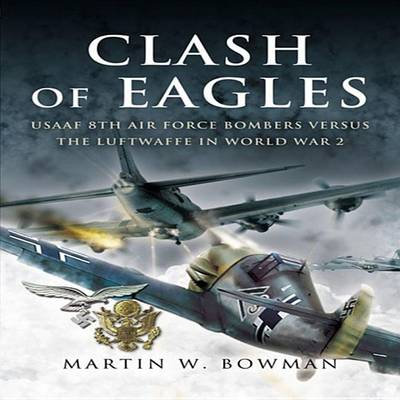 Clash of Eagles by Martin W. Bowman