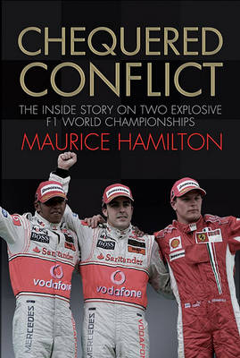 Chequered Conflict: The Inside Story on Two Explosive F1 World Championships by Maurice Hamilton