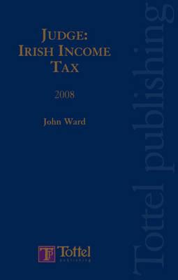 Judge Irish Income Tax 2008: 2008 book