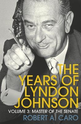 Master of the Senate: The Years of Lyndon Johnson (Volume 3) by Robert A Caro