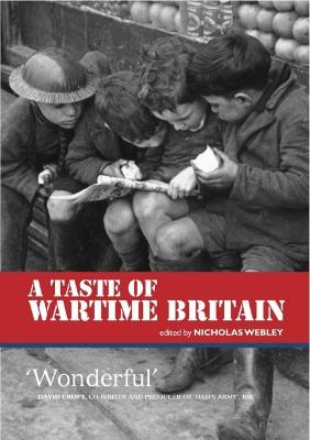 A Taste of Wartime Britain by Nicholas Webley