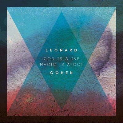 God Is Alive Magic Is Afoot by Leonard Cohen