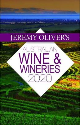 Jeremy Oliver's Australian Wine & Wineries 2020: The Bestselling Guide to Selecting, Enjoying and Understandingaustralian Wine book